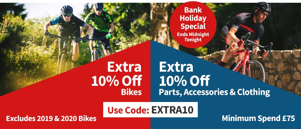Bank Holiday Offer - Extra 10% off bikes*, parts, accessories & clothing - Use code: EXTRA10 - *Excludes 2019 & 2020 bikes